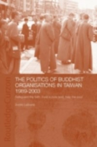 Ebook in inglese Politics of Buddhist Organizations in Taiwan, 1989-2003 Laliberte, Andre