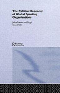 Ebook in inglese Political Economy of Global Sports Organisations Forster, John , Pope, Nigel