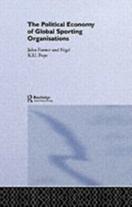 Ebook in inglese Political Economy of Global Sports Organisations Forster, John , Pope, Nigel