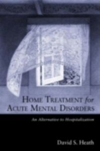 Ebook in inglese Home Treatment for Acute Mental Disorders Heath, David S.