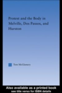 Foto Cover di Protest and the Body in Melville, Dos Passos, and Hurston, Ebook inglese di Thomas McGlamery, edito da Taylor and Francis