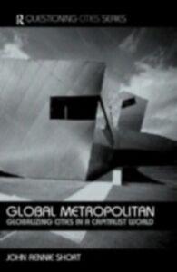 Foto Cover di Global Metropolitan, Ebook inglese di John Rennie-Short, edito da Taylor and Francis