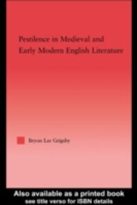 Ebook in inglese Pestilence in Medieval & Early Modern English Literature Grigsby, Bryon Lee