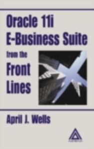 Foto Cover di Oracle 11i E-Business Suite from the Front Lines, Ebook inglese di April J. Wells, edito da CRC Press