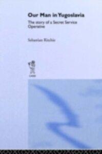Foto Cover di Our Man in Yugoslavia, Ebook inglese di Sebastian Ritchie, edito da Taylor and Francis