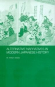 Foto Cover di Alternative Narratives in Modern Japanese History, Ebook inglese di M. William Steele, edito da Taylor and Francis