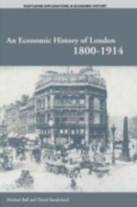Foto Cover di Economic History of London 1800-1914, Ebook inglese di Professor Michael Ball,David T Sunderland, edito da Taylor and Francis