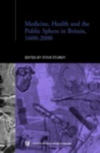 Ebook in inglese Medicine, Health and the Public Sphere in Britain, 1600-2000 -, -