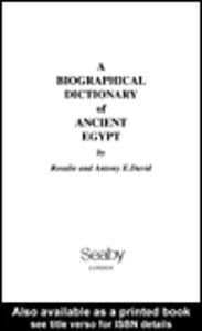 Foto Cover di A Biographical Dictionary of Ancient Egypt, Ebook inglese di Anthony E. David,Rosalie David, edito da