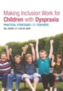 Ebook in inglese Making Inclusion Work for Children with Dyspraxia Addy, Lois , Dixon, Gill