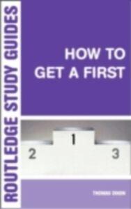 Foto Cover di How to Get a First, Ebook inglese di Thomas Dixon, edito da Taylor and Francis