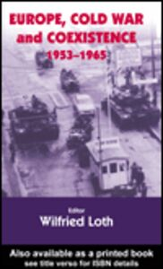 Ebook in inglese Europe, Cold War and Coexistence, 1955-1965