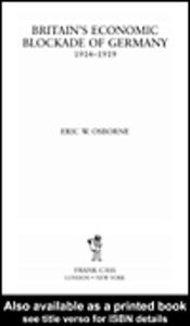 Ebook in inglese Britain's Economic Blockade of Germany, 1914-1919 Osborne, Eric W.