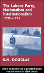 Ebook in inglese The Labour Party, Nationalism and Internationalism, 1939-1951 Douglas, R. M.