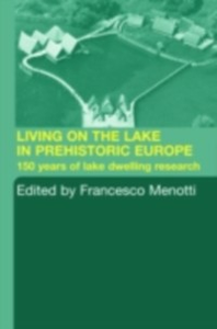 Ebook in inglese Living on the Lake in Prehistoric Europe -, -