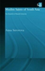 Foto Cover di Muslim Saints of South Asia, Ebook inglese di Anna Suvorova, edito da Taylor and Francis