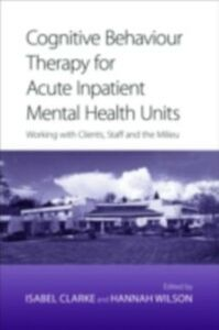 Ebook in inglese Cognitive Behaviour Therapy for Acute Inpatient Mental Health Units Wilson, Edited by Isabel Clarke and Hannah