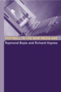 Foto Cover di Football in the New Media Age, Ebook inglese di Raymond Boyle,Richard Haynes, edito da Taylor and Francis