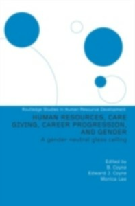 Ebook in inglese Human Resources, Care Giving, Career Progression and Gender Coyne, Edward J. , Lee, Monica , Lee, Monica (Series Editor)