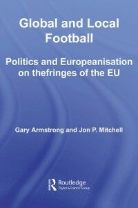 Ebook in inglese Global and Local Football Armstrong, Gary , Mitchell, Jon P.