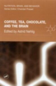Ebook in inglese Coffee, Tea, Chocolate, and the Brain