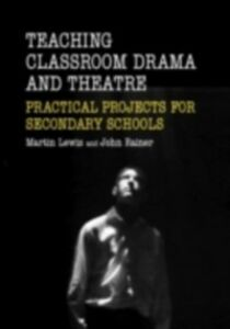 Ebook in inglese Teaching Drama and Theatre in the Secondary School Lewis, Martin , Rainer, John