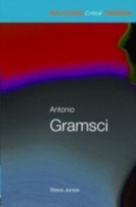 Foto Cover di Antonio Gramsci, Ebook inglese di Steven Jones, edito da Taylor and Francis
