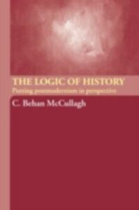 Ebook in inglese Logic of History McCullagh, C. Behan