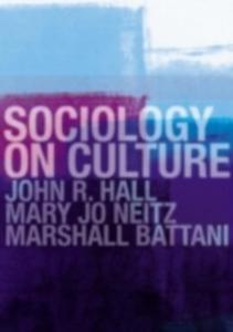 Ebook in inglese Sociology On Culture Battani, Marshall , Hall, John R. , Neitz, Mary Jo
