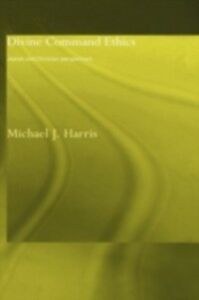 Ebook in inglese Divine Command Ethics Harris, Michael J.