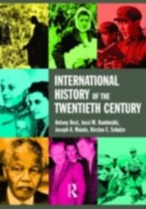 Ebook in inglese International History of the Twentieth Century Best, Antony , Hanhimaki, Jussi M. , Maiolo, Joseph A. , Schulze, Kirsten E.