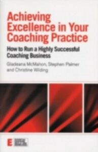 Ebook in inglese Achieving Excellence in Your Coaching Practice McMahon, Gladeana , Palmer, Stephen , Wilding, Christine