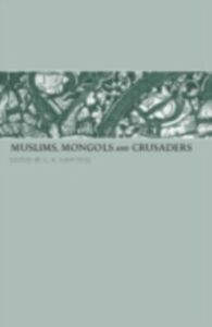 Foto Cover di Muslims, Mongols and Crusaders, Ebook inglese di  edito da Taylor and Francis
