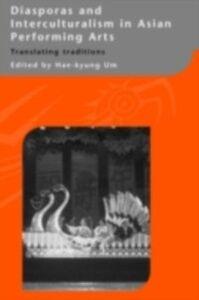 Ebook in inglese Diasporas and Interculturalism in Asian Performing Arts -, -