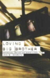 Foto Cover di Loving Big Brother, Ebook inglese di John McGrath, edito da Taylor and Francis
