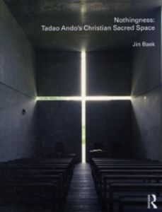Ebook in inglese Nothingness: Tadao Ando's Christian Sacred Space Baek, Jin