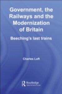 Ebook in inglese Government, the Railways and the Modernization of Britain Loft, Charles