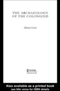 Ebook in inglese Archaeology of the Colonized Given, Michael