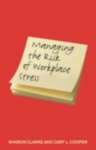 Ebook in inglese Managing the Risk of Workplace Stress Clarke, Sharon , Cooper, Cary L.