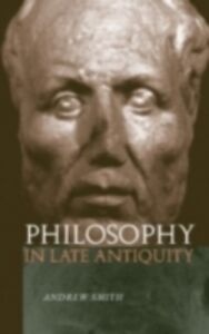 Ebook in inglese Philosophy in Late Antiquity Smith, Andrew