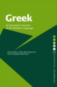 Ebook in inglese Greek: An Essential Grammar of the Modern Language Holton, David , Mackridge, Peter , Philippaki-Warburton, Irene