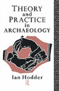 Ebook in inglese Theory and Practice in Archaeology Hodder, Ian