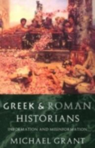 Ebook in inglese Greek and Roman Historians Grant, Michael