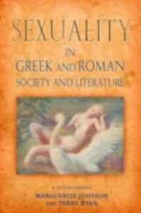 Ebook in inglese Sexuality in Greek and Roman Literature and Society Johnson, Marguerite , Ryan, Terry
