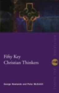 Ebook in inglese Fifty Key Christian Thinkers McEnhill, Peter , Newlands, George