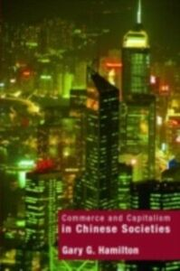 Foto Cover di Commerce and Capitalism in Chinese Societies, Ebook inglese di Gary G. Hamilton, edito da Taylor and Francis