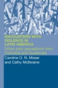 Ebook in inglese Encounters with Violence in Latin America McIlwaine, Cathy , Moser, Caroline