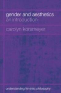 Foto Cover di Gender and Aesthetics, Ebook inglese di Carolyn Korsmeyer, edito da Taylor and Francis