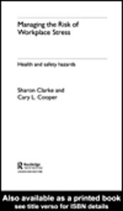 Ebook in inglese Managing the Risk of Workplace Stress Clarke, Sharon , Cooper, Cary
