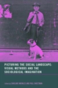 Ebook in inglese Picturing the Social Landscape Knowles, Caroline , Sweetman, Paul